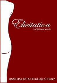 Elicitation (The Training of Eileen, #1) - William Vitelli