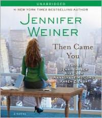 Then Came You - Jennifer Weiner,  Read by Karen Ziemba,  Read by Aya Cash,  Read by Jenni Barber,  Read by Annalynne McCord