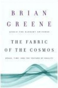 The Fabric of the Cosmos (Space, Time, and the Texture of Reality) - Brian Greene