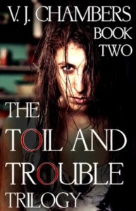 The Toil and Trouble Trilogy: Book Two - V.J. Chambers