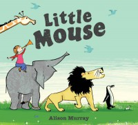 Little Mouse - Alison Murray