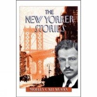 The New Yorker Stories (Exile Classics series) - Morley Callaghan