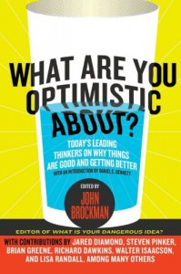 What Are You Optimistic About?: Today's Leading Thinkers on Why Things Are Good and Getting Better - John Brockman