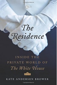The Residence: Inside the Private World of the White House - Kate Andersen Brower