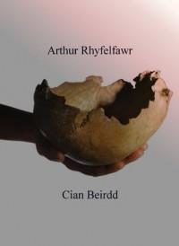 Rhyfelfawr Arthur; The Young King Arthur (Arthurian Age) - Cian Beirdd