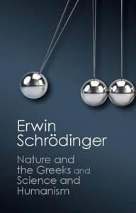 'Nature and the Greeks' and 'Science and Humanism' - Erwin Schrödinger