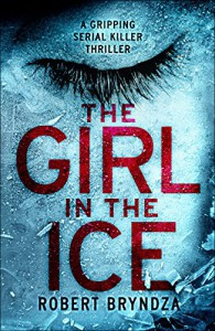 The Girl in the Ice: A gripping serial killer thriller (Detective Erika Foster crime thriller novel Book 1) - Robert Bryndza