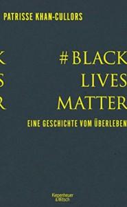 #BlackLivesMatter: Eine Geschichte vom Überleben (German Edition) - Patrisse Khan-Cullors, Henriette Zeltner, Asha Bandele