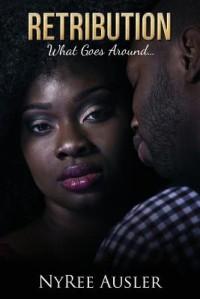 Retribution: What Goes Around... - NyRee Ausler