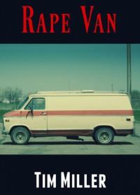 Rape Van: An Extreme Horror Story - Tim Miller