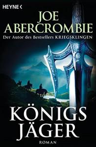 Königsjäger: Roman - Joe Abercrombie, Kirsten Borchardt