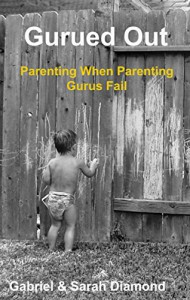 Gurued Out: Parenting When Parenting Gurus Fail - Gabriel Diamond, Sarah Diamond