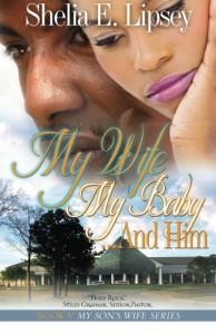 My Wife My Baby...and Him - Shelia E Lipsey