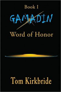 Book I, Gamadin: Word of Honor - Tom Kirkbride