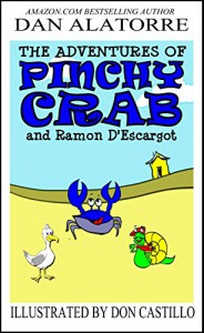 The Adventures of Pinchy Crab and Ramon D'Escargot: a fun, full color, illustrated story book for children of all ages - Dan Alatorre, Don Castillo