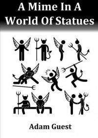 A Mime In A World Of Statues - Adam Guest