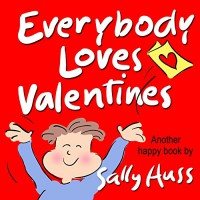 Children's Books: EVERYBODY LOVES VALENTINES (Adorable, Rhyming Bedtime Story/Picture Book, for Beginner Readers, About Hearts, Valentines, Friendship, and Love, Ages 2-8) - Sally Huss