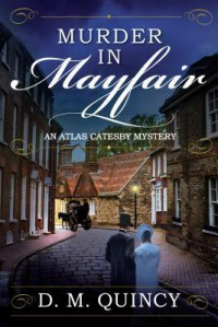 Murder in Mayfair: An Atlas Catesby Mystery - D. M. Quincy