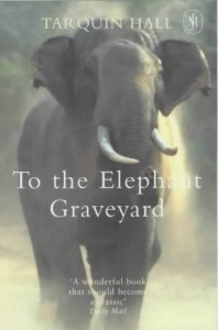 To the Elephant Graveyard - Tarquin Hall