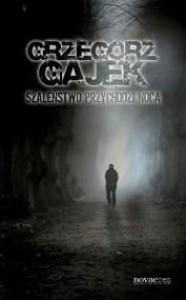 Szaleństwo przychodzi nocą - Grzegorz Gajek