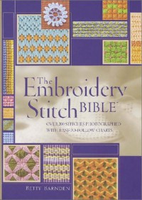 The Embroidery Stitch Bible - Betty Barnden, Debbie Bradley