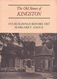 The Old Stones Of Kingston: Its Buildings Before 1867 - Margaret Angus