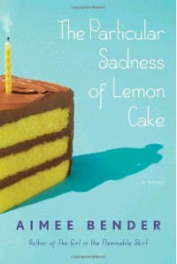The Particular Sadness of Lemon Cake - Aimee Bender