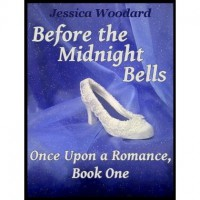 Before the Midnight Bells (Once Upon A Romance, #1) - Jessica Woodard