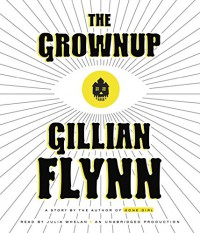 The Grownup: A Story by the Author of Gone Girl - Julia Whelan, Gillian Flynn