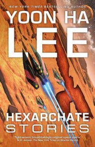 Hexarchate Stories (The Machineries of Empire) - Yoon Ha Lee