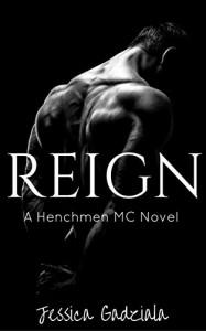 Reign (The Henchmen MC Book 1) - Jessica Gadziala