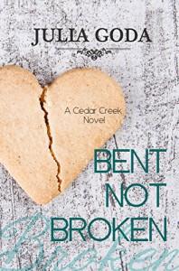 Bent Not Broken: A Cedar Creek Novel - Julia Goda