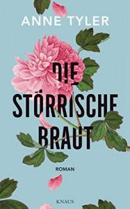 Die störrische Braut: Roman (German Edition) - Anne Tyler, Sabine Schwenk