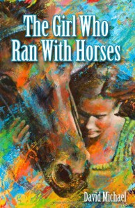The Girl Who Ran With Horses - David Michael