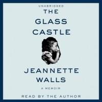 The Glass Castle: A Memoir (Audio) - Jeannette Walls