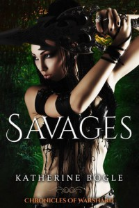 Savages: Chronicles of Warshard - Katherine Bogle
