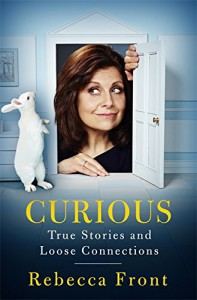 Curious: True Stories and Loose Connections - Rebecca Front