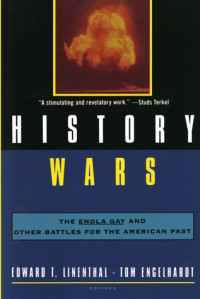 History Wars: The Enola Gay and Other Battles for the American Past - Edward T. Linethal, Edward T. Linethal