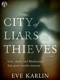 City of Liars and Thieves: A Novel - Eve Karlin