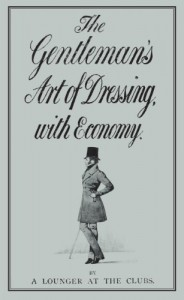 The Gentleman's Art of Dressing, with Economy - A Lounger at the Clubs