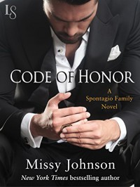 Code of Honor: A Spontagio Family Novel - Missy Johnson