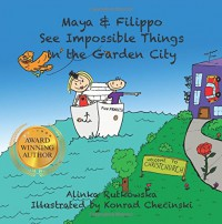 Maya & Filippo See Impossible Things in the Garden City - Alinka Rutkowska, Konrad Checinski