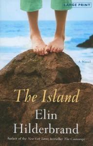 The Island: A Novel (Reagan Arthur Books) - Elin Hilderbrand