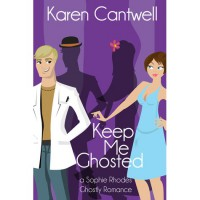 Keep Me Ghosted (Sophie Rhodes Ghostly Romance #1) - Karen Cantwell