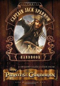 The Captain Jack Sparrow Handbook: A Guide to Swashbuckling with the Pirates of the Caribbean - Jason Heller