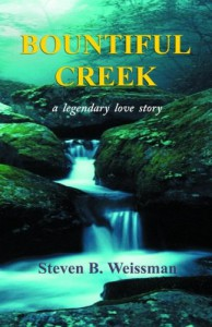 Bountiful Creek: a legendary love story - Steven B. Weissman