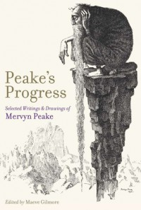 Peake's Progress: Selected Writings and Drawings of Mervyn Peake - Mervyn Peake, Maeve Gilmore