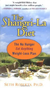 The Shangri-La Diet: No Hunger, Eat Anything, Weight-Loss Plan - Seth Roberts