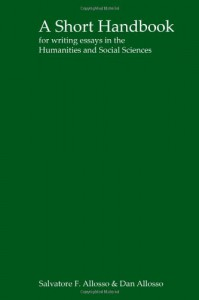 A Short Handbook for Writing Essays in the Humanities and Social Sciences - Salvatore F. Allosso