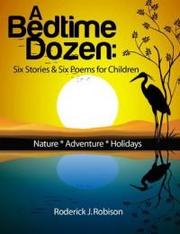 Children's eBook: A Bedtime Dozen: Six Stories & Six Poems For Children - Roderick J. Robison